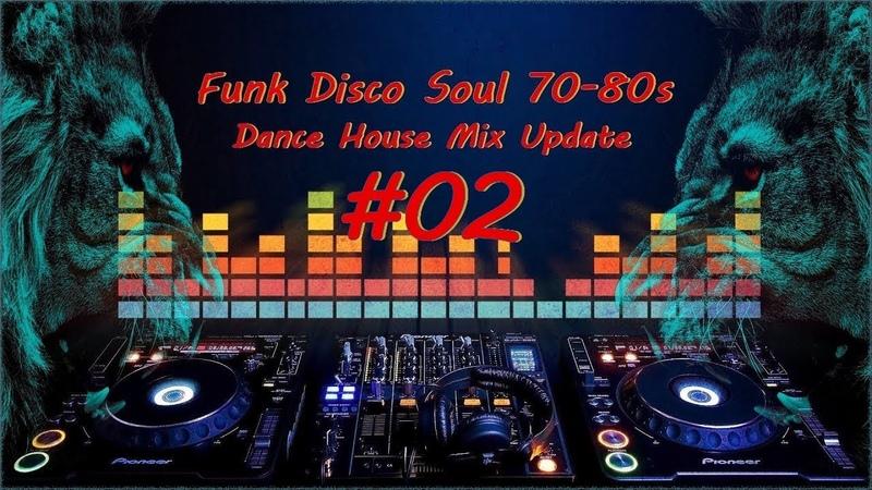 Funk Disco Soul 70-80s (Dance House Mix Update02)