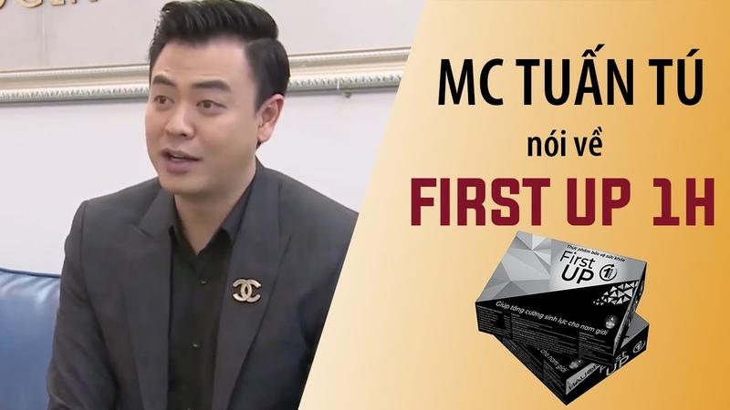 MC Tuấn Tú Nhận Định First Up 1H. Công Dụng Là Gì Lừa Đảo Mua Chính Hãng Ở Đâu
