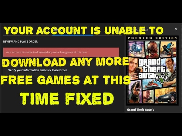 Fixed Your account is unable to download any more free games at this time