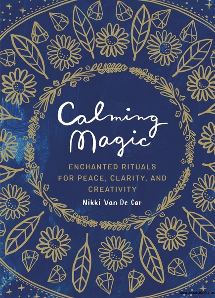 Calming Magic Enchanted Rituals for Peace, Clarity, and Creativity