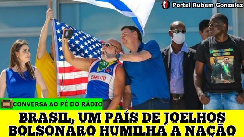 BRASIL UM PAÍS DE JOELHOS BOLSONARO HUMILHA A NAÇÃO