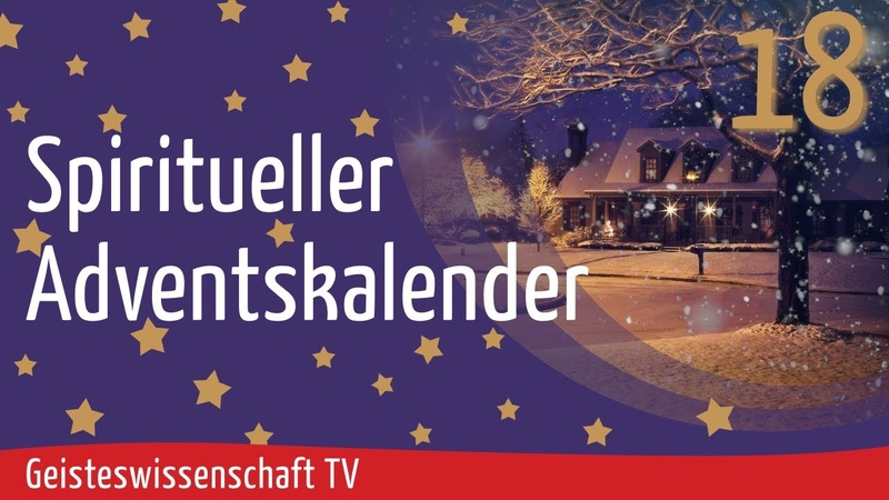 Geisteswissenschaft TV - Spiritueller Adventskalender 2020 - Teil 18