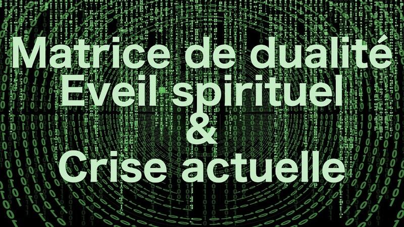 Matrice de dualité, éveil spirituel et crise actuelle !