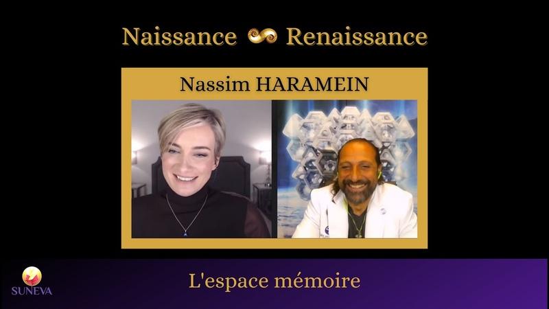 L'ESPACE MÉMOIRE Nassim HARAMEIN Naissance Renaissance