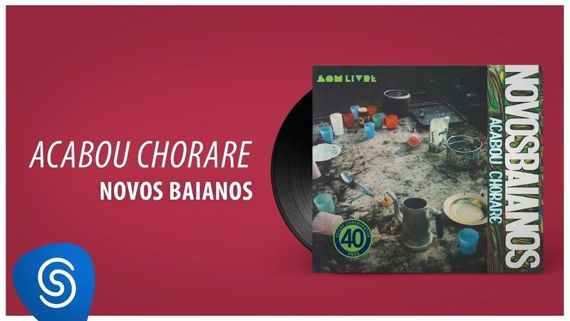 CD COMPLETO Novos Baianos Acabou Chorare Áudio Oficial