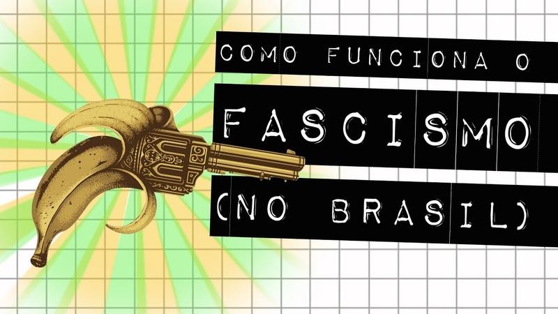 COMO FUNCIONA O FASCISMO NO BRASIL