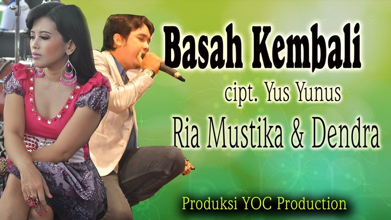 BASAH KEMBALI Cipt Yus Yunus Ria Mustika Dendra YOC Production