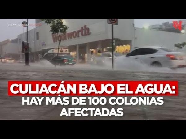 Culiacán bajo el agua hay más de 100 colonias afectadas por las intensas lluvias