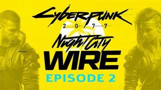 FULL Cyberpunk 2077 Night City Wire Episode 2