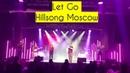 Всё Оставлю Хиллсонг Москва на Русском Языке Let Go Hillsong Moscow 2019