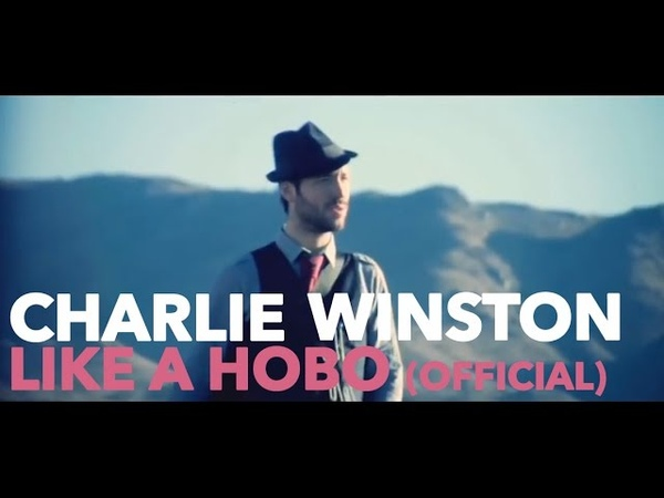 CHARLIE WINSTON Like A Hobo Official Video