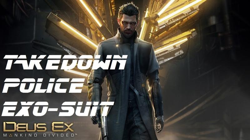 Deus Ex Mankind Divided Takedown Police Exo suit with Stun Gun walkthrough