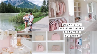 ORGANIZING MY NEW CLOSET & THE GIRLS!! AND DAY TRIP TO BANFF VLOG!🏔🏠