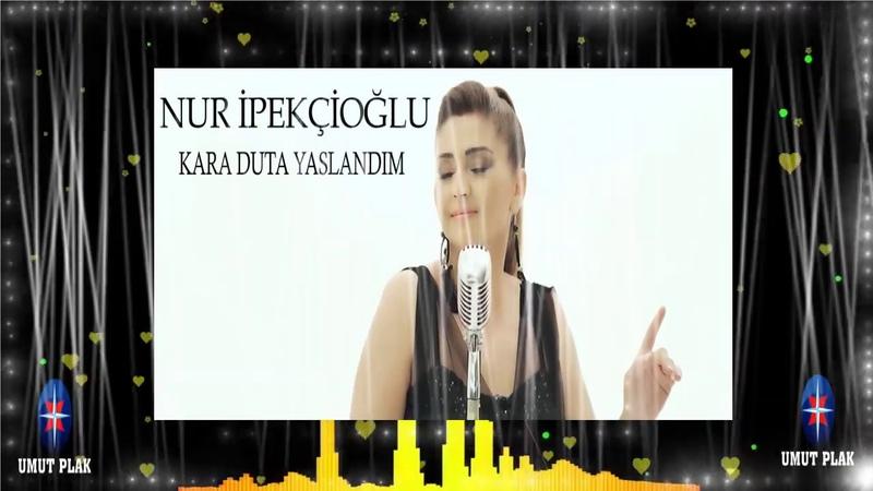 Nur İpekçioğlu Kara Duta Yaslandım En Çok Dinlenen Düğün Oyun Havaları
