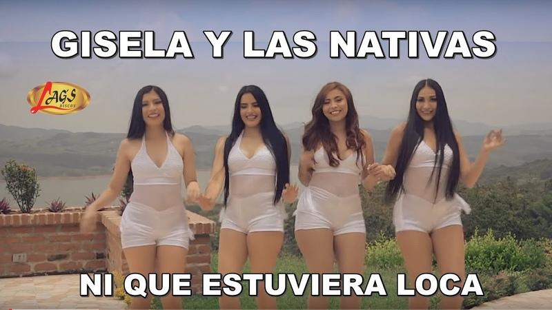 Ni que estuviera loca - Gisela y Las Nativas - Video Oficial