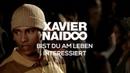 Xavier Naidoo - Bist du am Leben interessiert [Official Video]