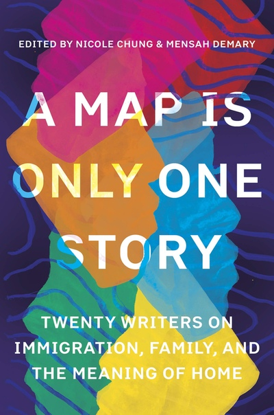 A Map Is Only One Story Twenty Writers on Immigration, Family, and the Meaning of Home